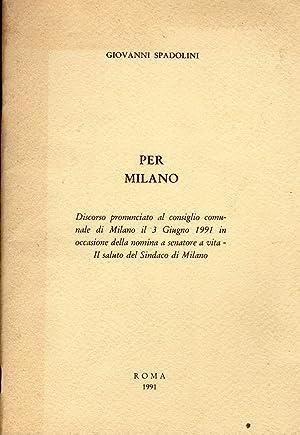 PER MILANO. DISCORSO PRONUNCIATO AL CONSIGLIO COMUNALE: SPADOLINI G.