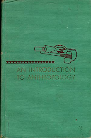 An introduction to anthropology; New York, Mac Millan; First edition, seventh printing. In 8vo, c...