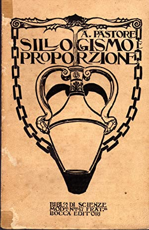 Sillogismo e proporzione. Bocca Editori (Collana Biblioteca: Pastore A.,