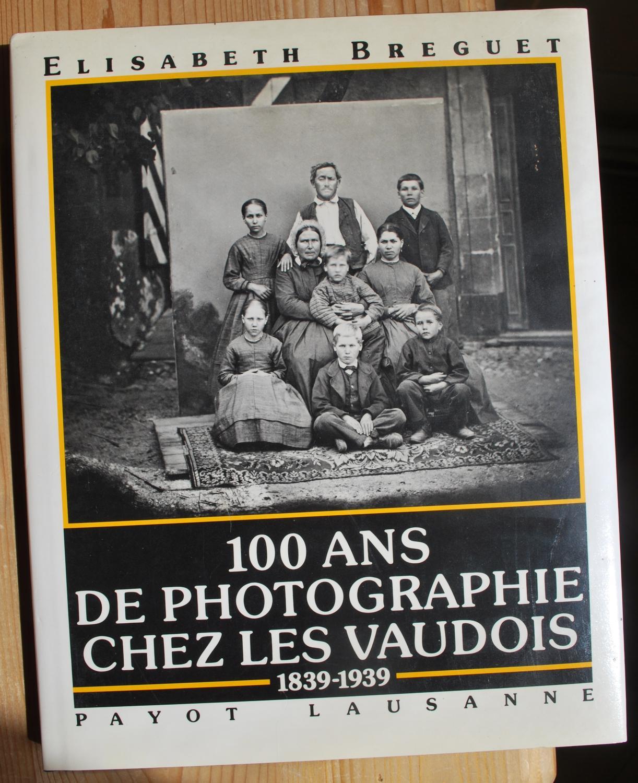 100 ans de photographie chez les Vaudois 1839-1939. Elisabeth Breguet [Très bon] [Couverture rigide]