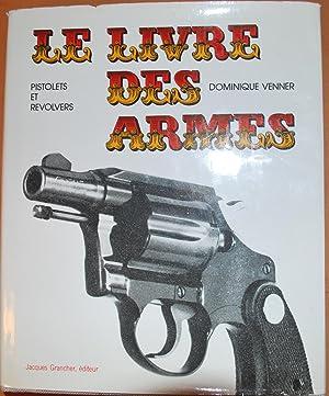 Le livre des armes. Pistolets et revolvers: Dominique Venner