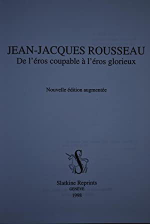 Jean-Jacques Rousseau. De l'éros coupable à l'éros glorieux.