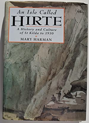 An Isle called Hirte. A history and culture of St Kilda to 1930.