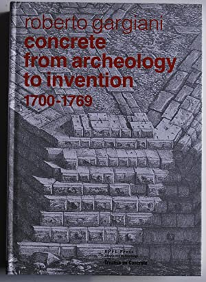 Treatise on concrete. Concrete, from Archeology to Invention 1700-1769.