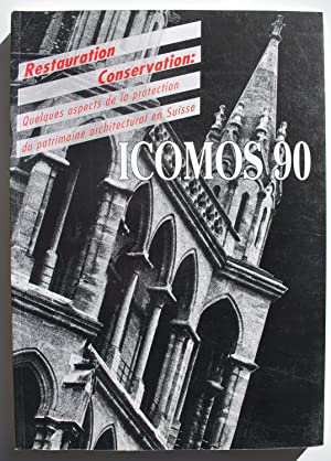 Icomos 90. Conserver - Restaurer. Quelques aspects de la protection du Patrimoine architectural e...