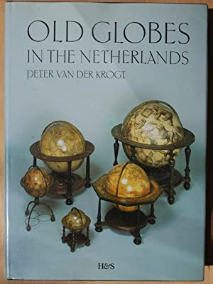Old globes in the Netherlands. A catalogue of terrestrial and celestial globes made prior to 1850...