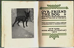 OUR FRIEND, THE DOG: Maeterlinck, Maurice; with illustrations by Paul J. Meylan and decorations by ...