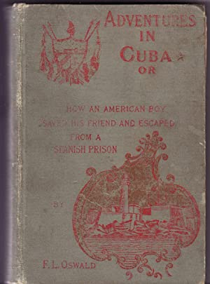 ADVENTURES IN CUBA; or, How an American Boy Saved His Friend and Escaped from a Spanish Prison.