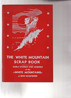 THE WHITE MOUNTAIN SCRAP BOOK: EARLY STORIES AND LEGENDS OF THE WHITE MOUNTAINS OF NEW HAMPSHIRE