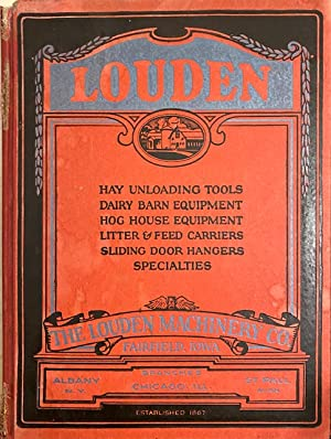 THE LOUDEN MACHINERY CO., Catalog No. 52: Hay Unloading Tools, Dairy Barn Equipment, Hog House Eq...