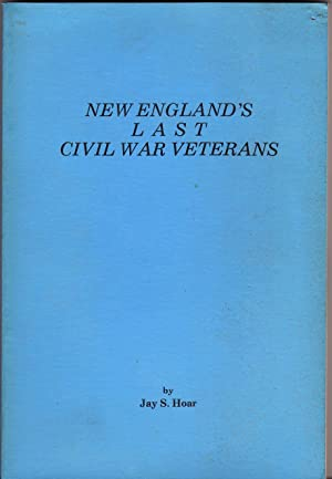 NEW ENGLAND'S LAST CIVIL WAR VETERANS: Hoar, Jay S.,