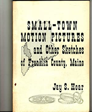 SMALL-TOWN MOTION PICTURES & OTHER SKETCHES OF: Hoar, Jay S.