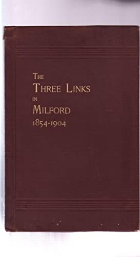 THE THREE LINKS IN MILFORD: A History of ODD FELLOWSHIP in MILFORD, N.H., During the Last Half Ce...
