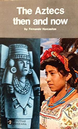Aztecs: Then and Now (Indian peoples of: Horcasitas, Fernando