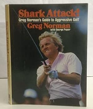 Shark Attack! Greg Norman's Guide to Aggressive: Norman, Greg (with