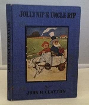 Jolly Nip & Uncle Rip: Clayton, John H.