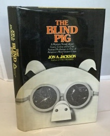 Blind Pig A Mystery novel about Guns,: Jackson, Jon A.