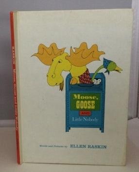 Moose, Goose and Little Nobody: Raskin, Ellen