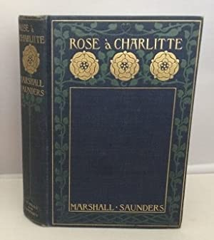 Rose À Charlitte An Acadien Romance: Saunders, Marshall (Margaret