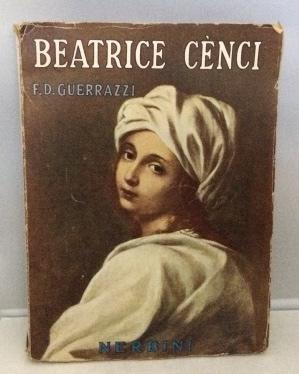 Beatrice Cenci Storia Del Secolo XVI: Guerrazzi, F. D.