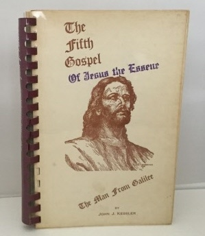 The Fifth Gospel Of Jesus The Essene: Kessler, John J.