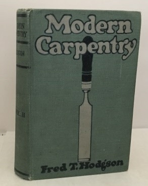 Modern Carpentry: A Practical Manual : Volume: Hodgson, Fred T.