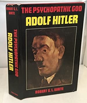 The Psychopathic God Adolf Hitler: Waite, Robert G.