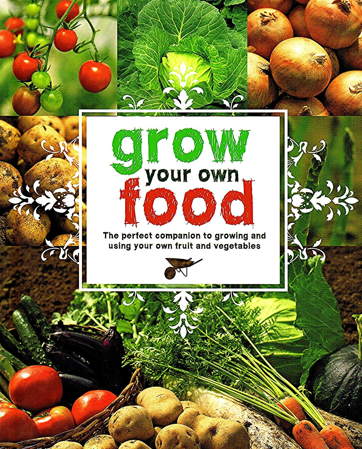 Grow Your Own Food The Perfect Companion To Growing And Using Your Own Fruit And Vegetables By No Listed Author New Hardcover 2010 1st Edition Sapphire Books