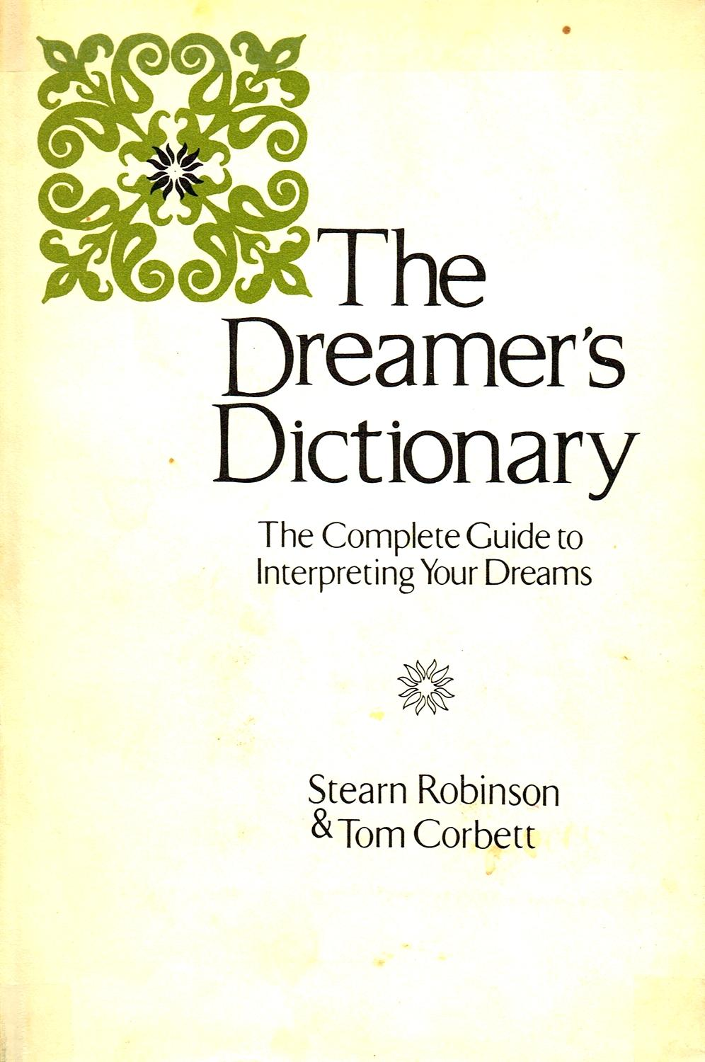 The dreamers dictionary the complete guide to interpreting your the dreamers dictionary the complete guide to interpreting your dreams by stearn robinson and tom corbett abebooks buycottarizona Images