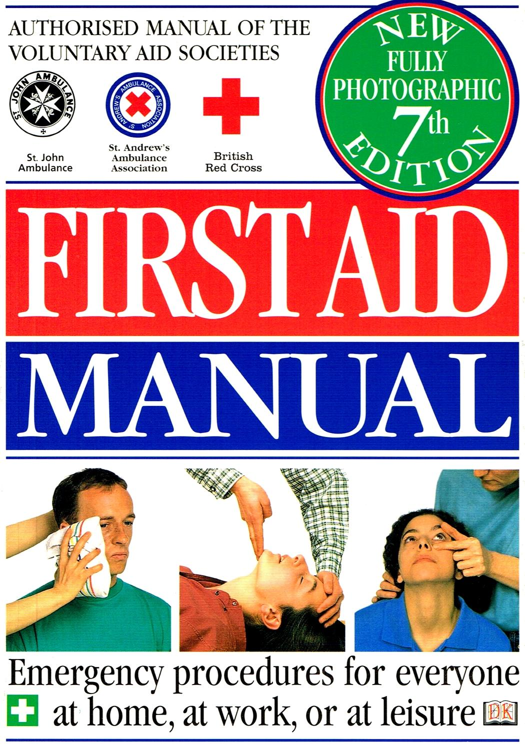 First Aid Manual : Emergency Procedures For Everyone At Home , At Work , Or  At