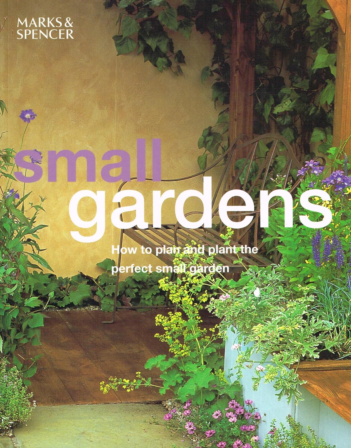 Small Gardens How To Plan And Plant The Perfect Small Garden