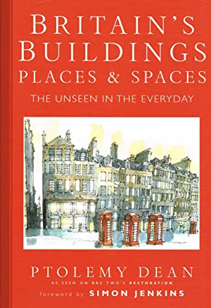 Britain's Buildings, Place And Spaces : The Unseen In The Everyday :