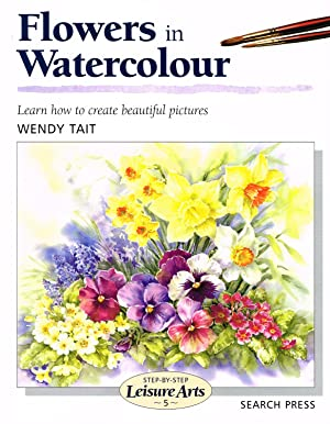 Flowers In Watercolour : ( Step-By-Step Leisure Arts)
