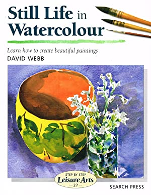 Still Life In Watercolour : Learn How To Create Beautiful Paintings : ( Step-By-Step Leisure Arts )