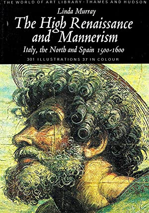 The High Renaissance And Mannerism : Italy, The North And Spain 1500-1600 :