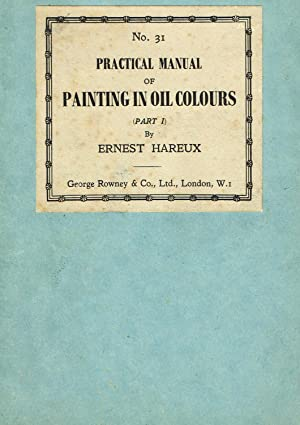 Practical Manual Of Painting In Oil Colours: Ernest Hareeux
