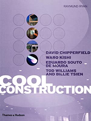 Cool Construction : David Chipperfield, Eduardo Souto De Moura, Tod Williams and Billie Tsien :