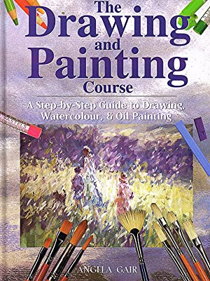 The Drawing And Painting Course : A Step-by-Step Introduction To Drawing, Watercolour And Oil Pai...