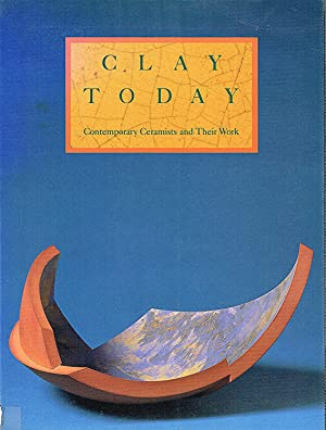 Clay Today : Contemporary Ceramists And Their Work : A Catalogue Of The Howard And Gwen Laurie Sm...