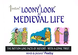 A Loony Look At Medieval Life : The Bottom Line Facts Of History -- With A Twist :