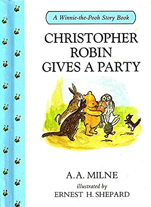Christopher Robin Gives A Party : A: Alan Alexander Milne
