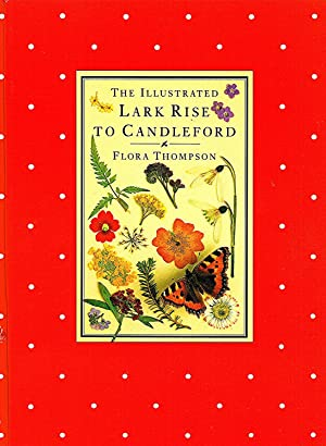 The Illustrated Lark Rise To Candleford : Flora Thompson ;