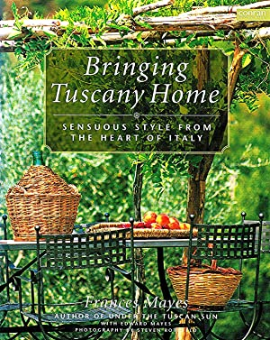 Bringing Tuscany Home : Sensuous Style From The Heart Of Italy :: Frances Mayes ; ( Photographer ) ...