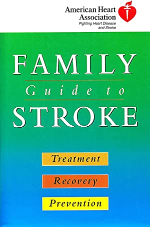 Family Guide To Stroke : Treatment, Recovery And Prevention : American Heart Association :