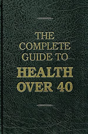 The Complete Guide To Health Over 40 :
