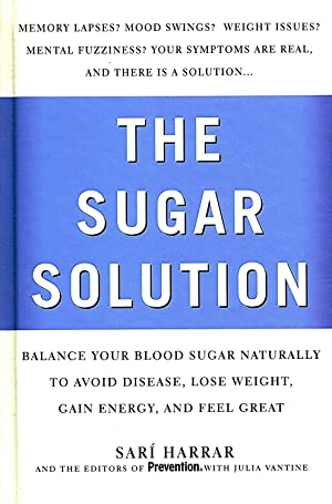 The Sugar Solution : Balance Your Blood Sugar Naturally To Avoid Disease, Lose Weight, Gain Energ...