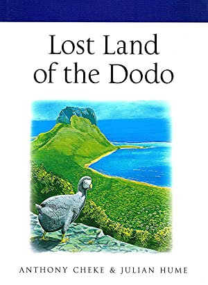 Lost Land Of The Dodo : An: Anthony Cheke &