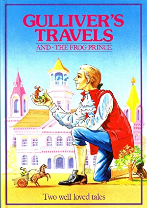 Gulliver's Travels & The Frog Prince : Jonathan Swift ;