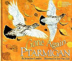 Gone Again Ptarmigan : Jonathan London ;
