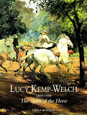 Lucy Kemp-Welch 1869-1958 : The Spirit Of: Laura Wortley ;